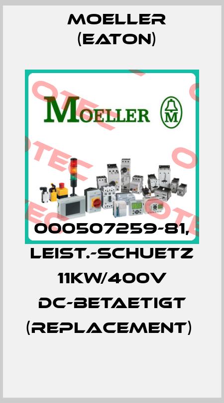 Moeller (Eaton)-000507259-81, LEIST.-SCHUETZ 11KW/400V DC-BETAETIGT (REPLACEMENT)  price