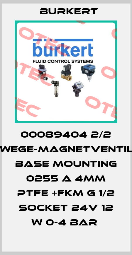Burkert-00089404 2/2 -WEGE-MAGNETVENTIL. BASE MOUNTING  0255 A 4MM PTFE +FKM G 1/2 SOCKET 24V 12 W 0-4 BAR  price